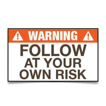 Warning Follow at your own Risk Sticker