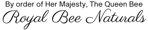 By order of Her Majesty, The Queen Bee, Royal Bee Naturals copyright Royal Bee