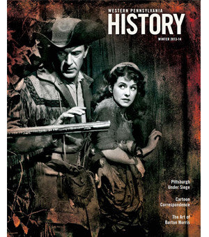 Western Pennsylvania History Magazine Winter 2013-2014
