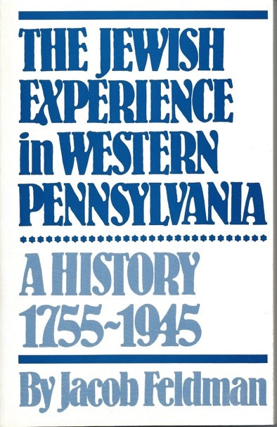 The Jewish Experience in Western Pennsylvania: A History 1755-1945