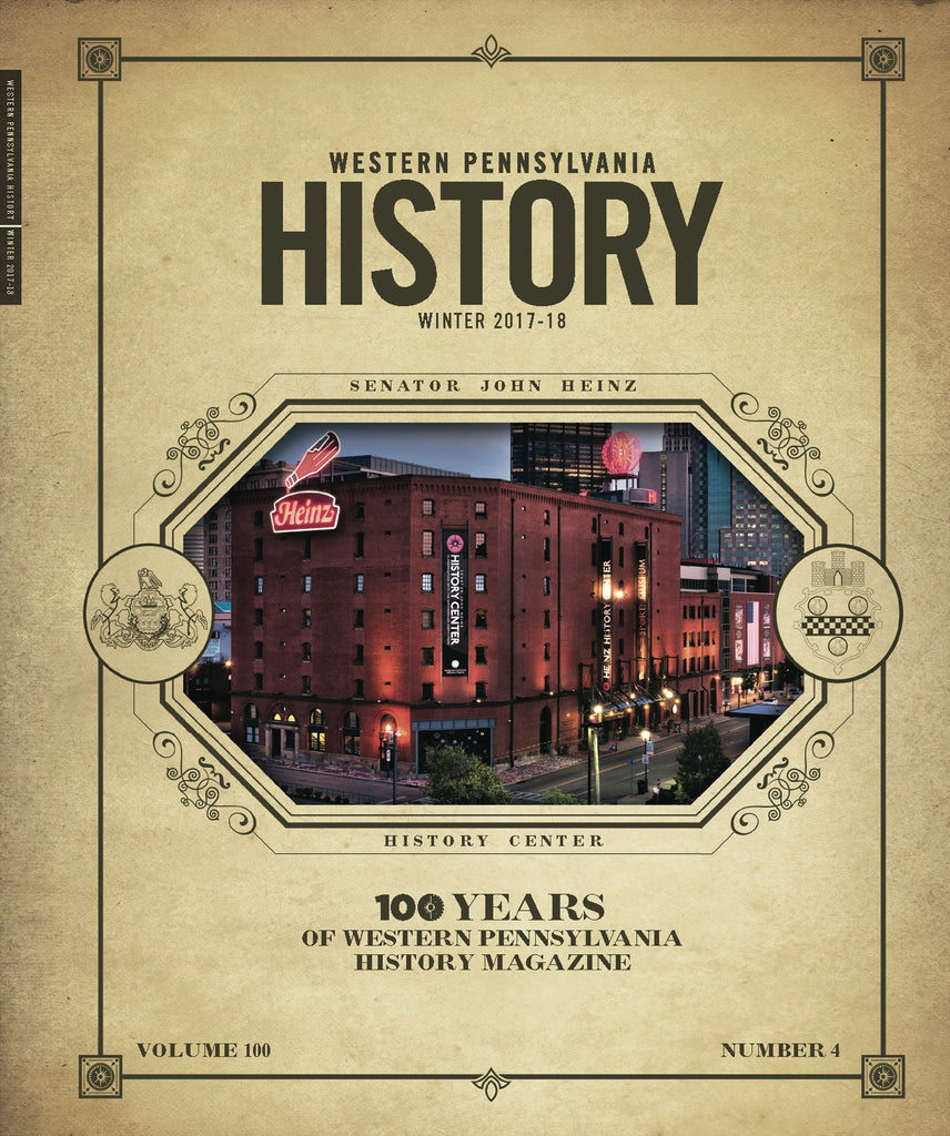 Western Pennsylvania History Magazine, Winter 2017-18