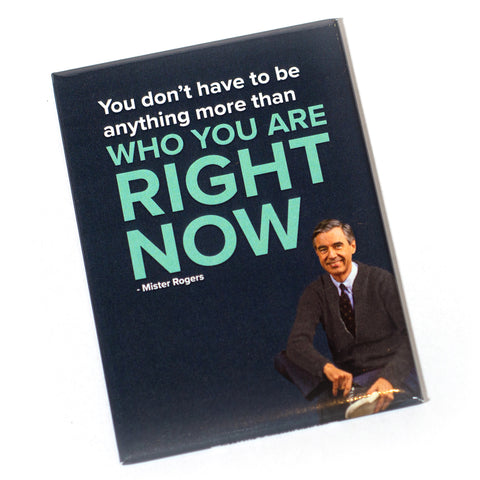 Mister Rogers Magnet: Who You Are Right Now