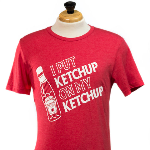 """I Put Ketchup on My Ketchup"" T-Shirt"