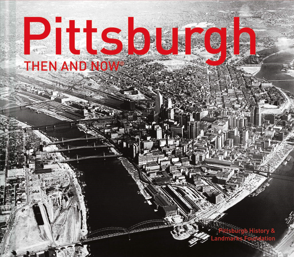 Pittsburgh Then and Now