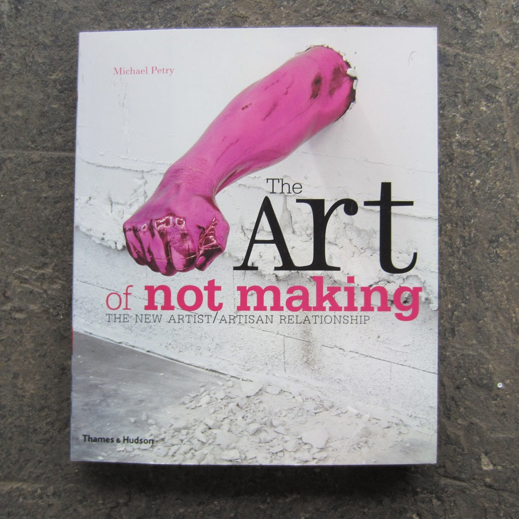 The Art of Not Making: The New Artist / Artisan Relationship
