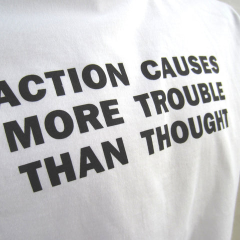 Jenny Holzer T-Shirt: Action Causes More Trouble Than Thought