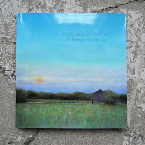 Every Hour of the Light: The Paintings of Mary Sipp Green