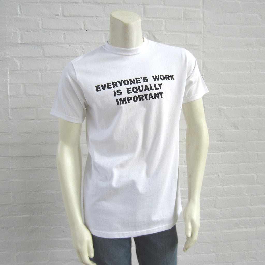 Jenny Holzer T-Shirt: Everyone's Work is Equally Important