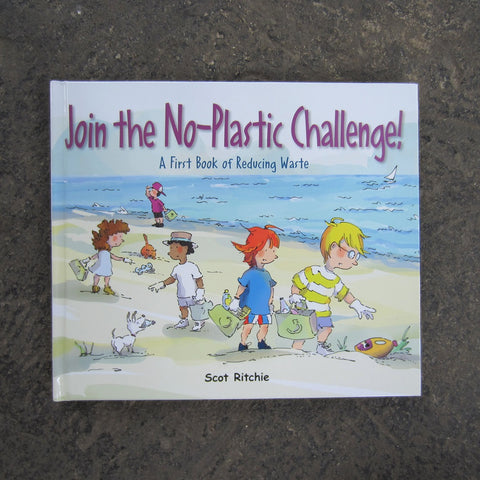 Join the No-Plastic Challenge: A First Book of Reducing Waste