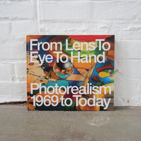 From Lens to Eye to Hand: Photorealism 1969 to Today