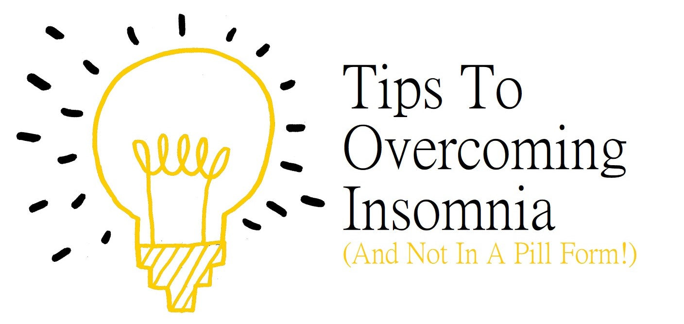 Tips To Overcoming Insomnia (And Not In A Pill Form!)