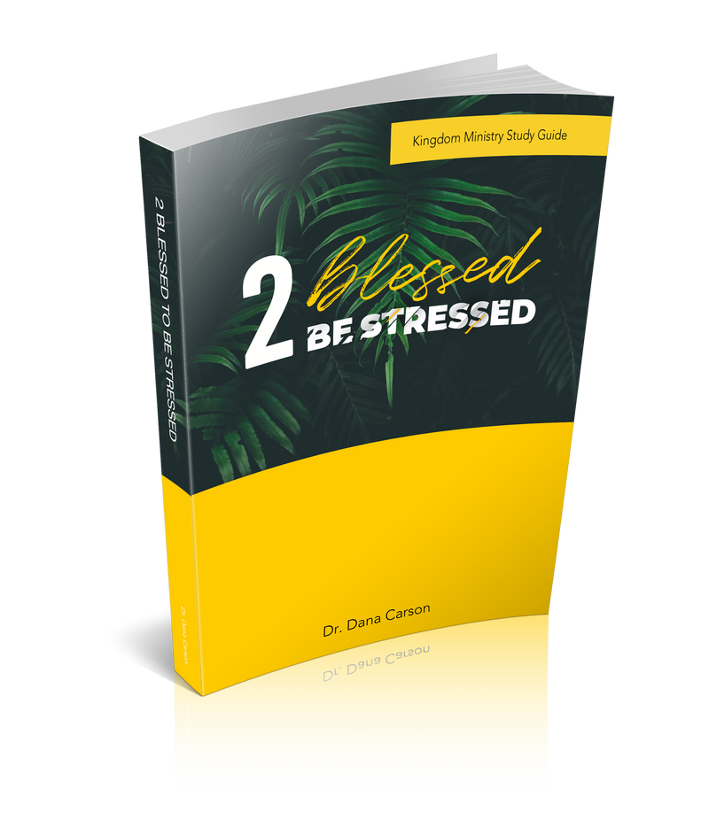 2 Blessed 2 Be Stressed Kingdom Bible Study Guide