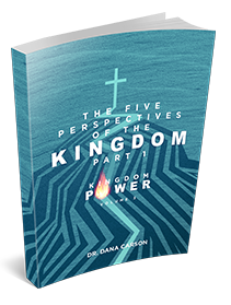 The Five Perspectives of the Kingdom Part 1 (Kingdom Power Volume 3) Kingdom Bible Study Guide