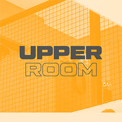 Upper Room - SUNDAY AM & PM