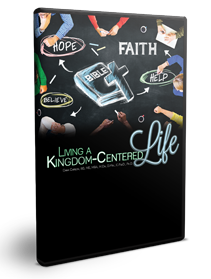 Living a Kingdom-Centered Life Series