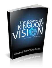 The Power of Kingdom Vision Kingdom Bible Study Guide