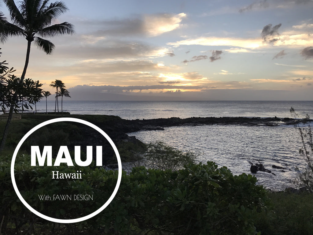 MAUI, HAWAII ... WITH FAWN DESIGN