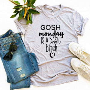 Gosh Monday Is a Basic Bitch T-shirt