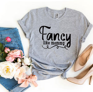 Fancy Like Mommy T-shirt