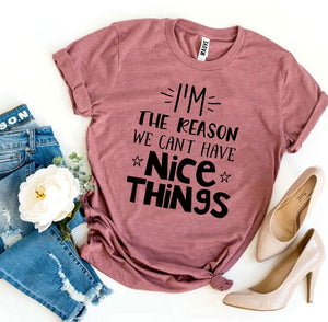 I'm The Reason We Can't Have Nice Things T-shirt