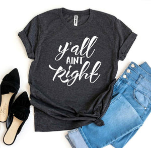 Y'all Aint Right T-shirt
