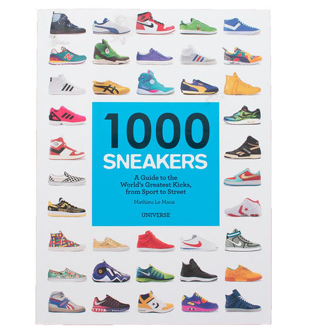 1000 SNEAKERS A GUIDE TO THE WORLD'S GREATEST KICKS