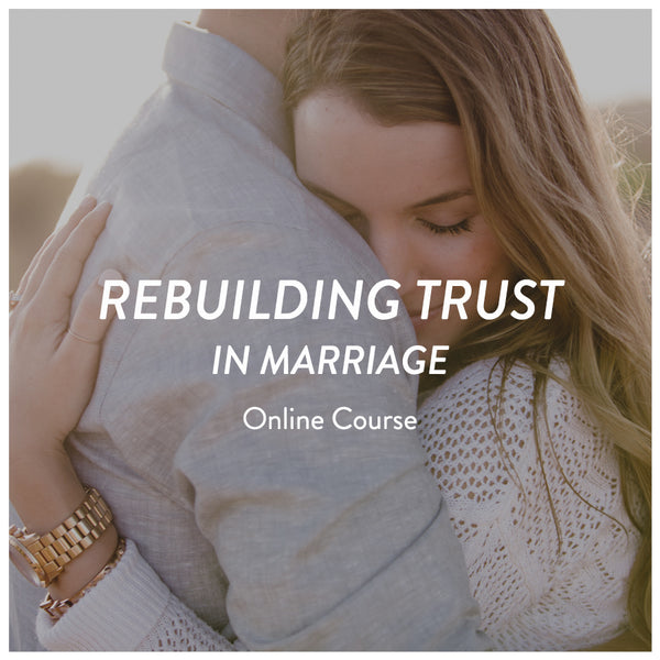 4-Week Online Course: How to REBUILD TRUST in your marriage