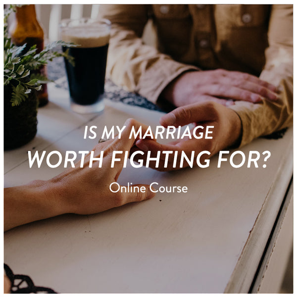 4-Week Online Course: Is My Marriage Worth Fighting For?
