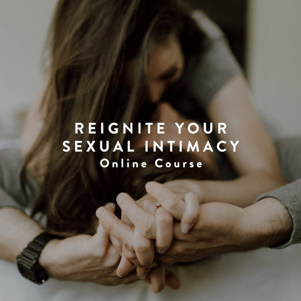 4-Week Online Course: Reignite Your Intimacy