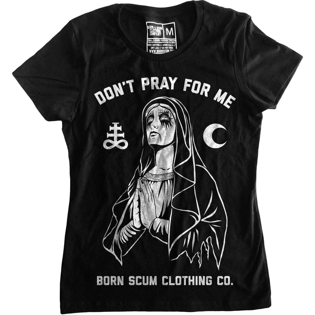 Women's Don't Pray for Me T-shirt - Born Scum Clothing Co