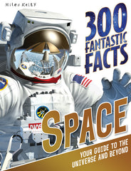 300 Fantastic Facts Space – 300 Fantastic Facts – Miles Kelly