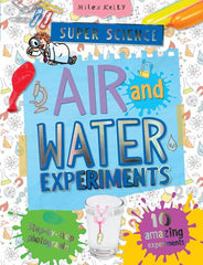 Super Science Air and Water Experiments – Science Experiments for Kids – Miles Kelly