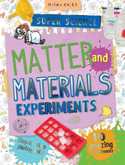 Super Science Matter and Materials Experiments – Science Experiments for Kids – Miles Kelly