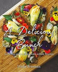 A Delicious Bunch: Growing and Cooking with Edible Flowers