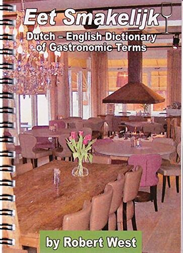 Eet Smakelijk: Dutch to English Dictionary of Gastronomic Terms (Dictionaries of Gastronomic Terms Book 4)