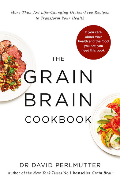 Grain Brain Cookbook More Than 150 Life-Changing Gluten-Free Recipes to Transform Your Health