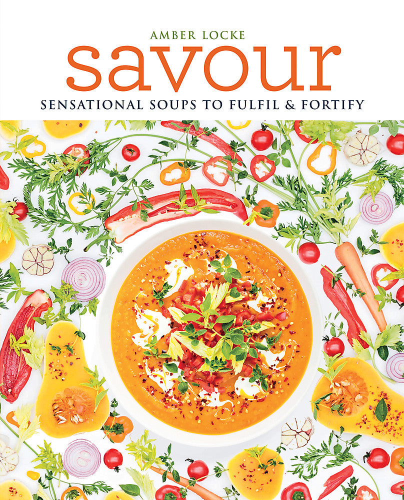 Savour: Scrumptious soups to fulfil & fortify