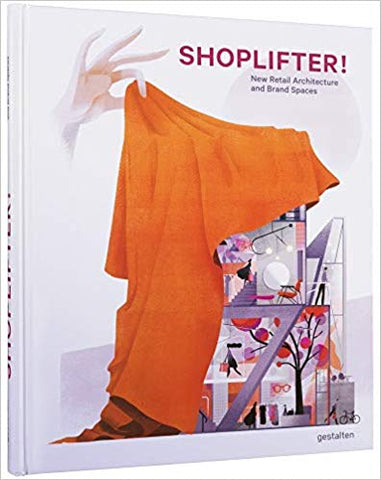 Shoplifter! : New Retail Architecture and Brand Spaces!