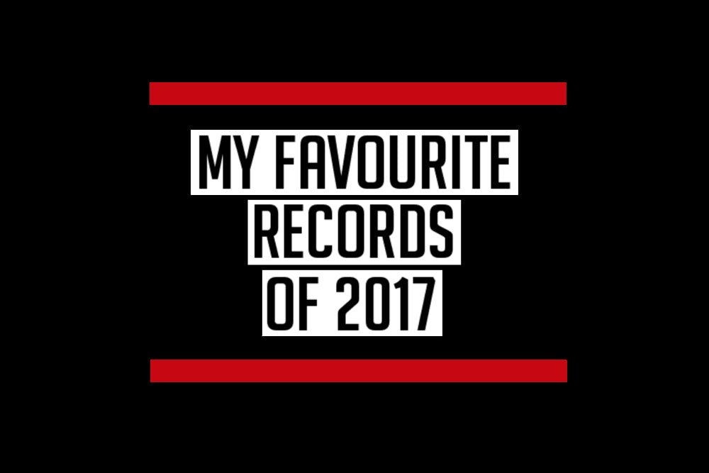 MY FAVOURITE RECORDS OF 2017