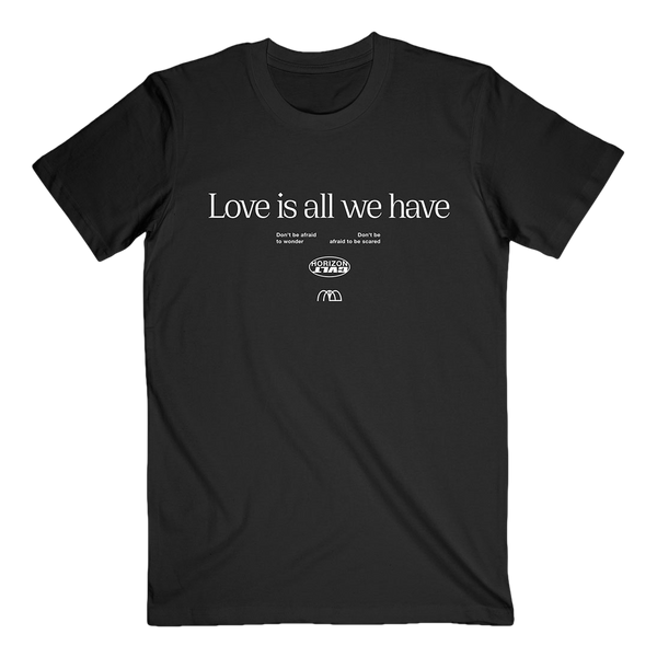 Love Is All We Have Tee