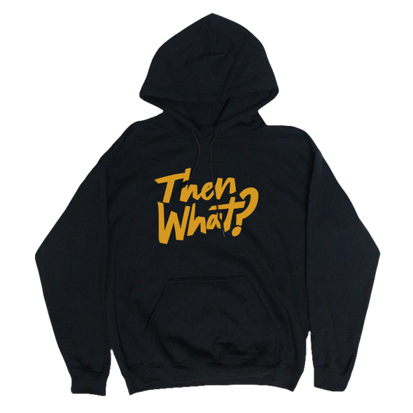Then What? Hoodie (Black)
