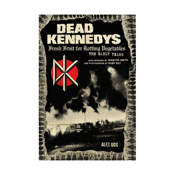 Dead Kennedys: Fresh Fruit For Rotting Vegetables, The Early Years Book