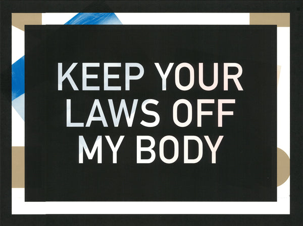 Keep Your Laws Off My Body Poster