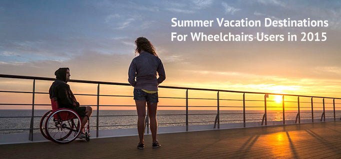 Summer Vacation Destinations For Wheelchair Users In 2015