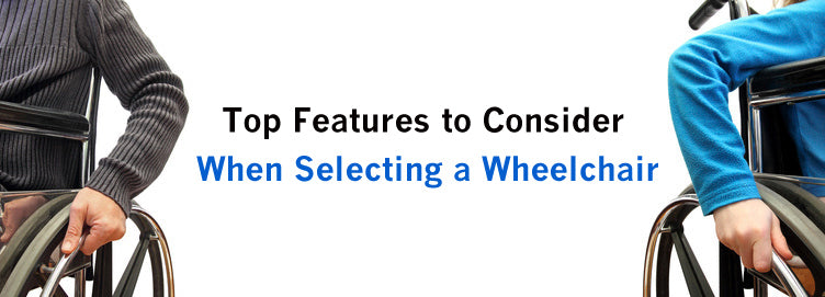 Top Features To Consider When Selecting A Wheelchair
