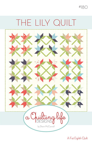 THE LILY QUILT - A Quilting Life Designs Pattern #180