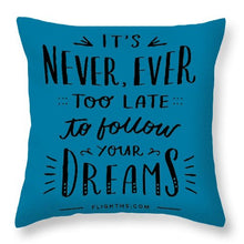 Never Too Late Text - Throw Pillow