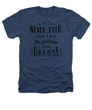 Never Too Late Text - Heathers T-Shirt