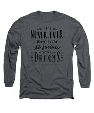 Never Too Late Text - Long Sleeve T-Shirt