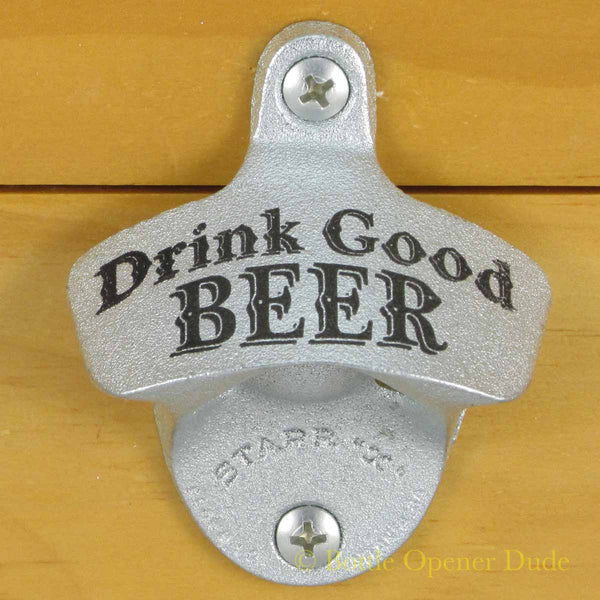 Starr X Wall Mount Bottle Opener DRINK GOOD BEER
